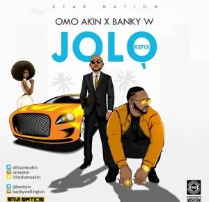 Omo Akin - Jolo Ft. Banky W